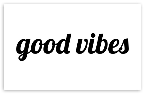 Good Vibes Ultra Hd Desktop Background Wallpaper For 4k Uhd