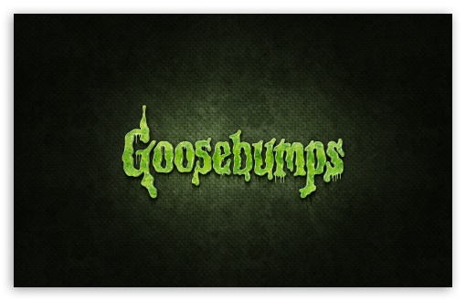 Goosebumps HD wallpaper for Wide 16:10 5:3 Widescreen WHXGA WQXGA WUXGA WXGA WGA ; HD 16:9 High Definition WQHD QWXGA 1080p 900p 720p QHD nHD ; Standard 4:3 5:4 3:2 Fullscreen UXGA XGA SVGA QSXGA SXGA DVGA HVGA HQVGA devices ( Apple PowerBook G4 iPhone 4 3G 3GS iPod Touch ) ; Tablet 1:1 ; iPad 1/2/Mini ; Mobile 4:3 5:3 3:2 16:9 5:4 - UXGA XGA SVGA WGA DVGA HVGA HQVGA devices ( Apple PowerBook G4 iPhone 4 3G 3GS iPod Touch ) WQHD QWXGA 1080p 900p 720p QHD nHD QSXGA SXGA ; Dual 16:10 5:3 16:9 4:3 5:4 WHXGA WQXGA WUXGA WXGA WGA WQHD QWXGA 1080p 900p 720p QHD nHD UXGA XGA SVGA QSXGA SXGA ;