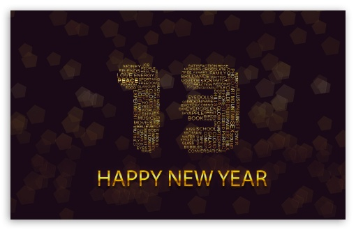 Happy New Year 2013 Greetings HD wallpaper for Wide 16:10 5:3 Widescreen WHXGA WQXGA WUXGA WXGA WGA ; HD 16:9 High Definition WQHD QWXGA 1080p 900p 720p QHD nHD ; Standard 4:3 5:4 3:2 Fullscreen UXGA XGA SVGA QSXGA SXGA DVGA HVGA HQVGA devices ( Apple PowerBook G4 iPhone 4 3G 3GS iPod Touch ) ; Tablet 1:1 ; iPad 1/2/Mini ; Mobile 4:3 5:3 3:2 16:9 5:4 - UXGA XGA SVGA WGA DVGA HVGA HQVGA devices ( Apple PowerBook G4 iPhone 4 3G 3GS iPod Touch ) WQHD QWXGA 1080p 900p 720p QHD nHD QSXGA SXGA ;