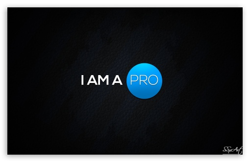 I AM A PRO HD wallpaper for Wide 16:10 5:3 Widescreen WHXGA WQXGA WUXGA WXGA WGA ; HD 16:9 High Definition WQHD QWXGA 1080p 900p 720p QHD nHD ; Tablet 1:1 ; iPad 1/2/Mini ; Mobile 4:3 5:3 3:2 16:9 - UXGA XGA SVGA WGA DVGA HVGA HQVGA devices ( Apple PowerBook G4 iPhone 4 3G 3GS iPod Touch ) WQHD QWXGA 1080p 900p 720p QHD nHD ;