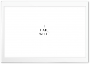 I Hate White HD Wide Wallpaper for 4K UHD Widescreen desktop & smartphone