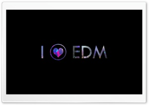 I LOVE EDM HD Wide Wallpaper for Widescreen