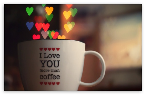 I Love You More Than Cofee ❤ 4K UHD Wallpaper for Wide 16:10 5:3 Widescreen WHXGA WQXGA WUXGA WXGA WGA ; 4K UHD 16:9 Ultra High Definition 2160p 1440p 1080p 900p 720p ; Standard 4:3 5:4 3:2 Fullscreen UXGA XGA SVGA QSXGA SXGA DVGA HVGA HQVGA ( Apple PowerBook G4 iPhone 4 3G 3GS iPod Touch ) ; Tablet 1:1 ; iPad 1/2/Mini ; Mobile 4:3 5:3 3:2 16:9 5:4 - UXGA XGA SVGA WGA DVGA HVGA HQVGA ( Apple PowerBook G4 iPhone 4 3G 3GS iPod Touch ) 2160p 1440p 1080p 900p 720p QSXGA SXGA ;