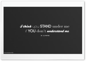 I think you stand under me if you dont understand me... HD Wide Wallpaper for Widescreen