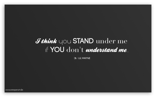 I think you stand under me if you dont understand me... ❤ 4K UHD Wallpaper for Wide 5:3 Widescreen WGA ; 4K UHD 16:9 Ultra High Definition 2160p 1440p 1080p 900p 720p ; Mobile 5:3 16:9 - WGA 2160p 1440p 1080p 900p 720p ;