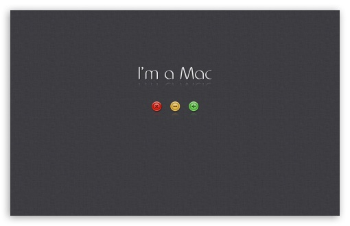 I'm a Mac HD wallpaper for Wide 16:10 5:3 Widescreen WHXGA WQXGA WUXGA WXGA WGA ; HD 16:9 High Definition WQHD QWXGA 1080p 900p 720p QHD nHD ; Standard 4:3 5:4 3:2 Fullscreen UXGA XGA SVGA QSXGA SXGA DVGA HVGA HQVGA devices ( Apple PowerBook G4 iPhone 4 3G 3GS iPod Touch ) ; Tablet 1:1 ; iPad 1/2/Mini ; Mobile 4:3 5:3 3:2 16:9 5:4 - UXGA XGA SVGA WGA DVGA HVGA HQVGA devices ( Apple PowerBook G4 iPhone 4 3G 3GS iPod Touch ) WQHD QWXGA 1080p 900p 720p QHD nHD QSXGA SXGA ;