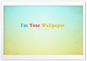 I'm Your Wallpaper HD Wide Wallpaper for 4K UHD Widescreen desktop & smartphone