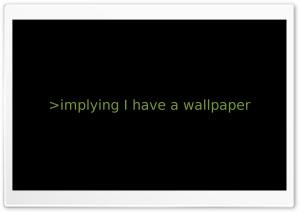 Implying I Have A Wallpaper HD Wide Wallpaper for 4K UHD Widescreen desktop & smartphone