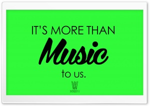 Its more than MUSIC to us. HD Wide Wallpaper for Widescreen
