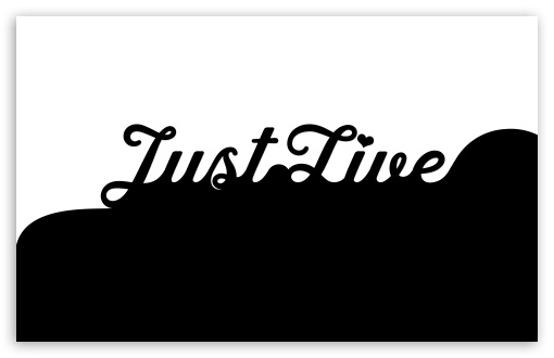 Just Live HD wallpaper for Wide 16:10 5:3 Widescreen WHXGA WQXGA WUXGA WXGA WGA ; HD 16:9 High Definition WQHD QWXGA 1080p 900p 720p QHD nHD ; Standard 4:3 5:4 3:2 Fullscreen UXGA XGA SVGA QSXGA SXGA DVGA HVGA HQVGA devices ( Apple PowerBook G4 iPhone 4 3G 3GS iPod Touch ) ; Tablet 1:1 ; iPad 1/2/Mini ; Mobile 4:3 5:3 3:2 16:9 5:4 - UXGA XGA SVGA WGA DVGA HVGA HQVGA devices ( Apple PowerBook G4 iPhone 4 3G 3GS iPod Touch ) WQHD QWXGA 1080p 900p 720p QHD nHD QSXGA SXGA ;