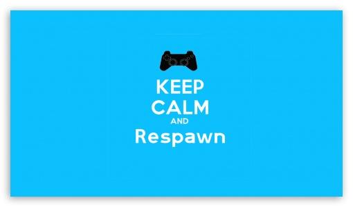 Keep Calm And Respawn 4K HD Desktop Wallpaper For 4K Ultra