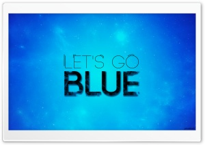 Let's Go Blue Ultra HD Wallpaper for 4K UHD Widescreen desktop, tablet & smartphone