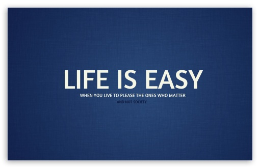 Life Is Easy HD wallpaper for Wide 16:10 5:3 Widescreen WHXGA WQXGA WUXGA WXGA WGA ; HD 16:9 High Definition WQHD QWXGA 1080p 900p 720p QHD nHD ; Standard 4:3 5:4 3:2 Fullscreen UXGA XGA SVGA QSXGA SXGA DVGA HVGA HQVGA devices ( Apple PowerBook G4 iPhone 4 3G 3GS iPod Touch ) ; iPad 1/2/Mini ; Mobile 4:3 5:3 3:2 16:9 5:4 - UXGA XGA SVGA WGA DVGA HVGA HQVGA devices ( Apple PowerBook G4 iPhone 4 3G 3GS iPod Touch ) WQHD QWXGA 1080p 900p 720p QHD nHD QSXGA SXGA ;