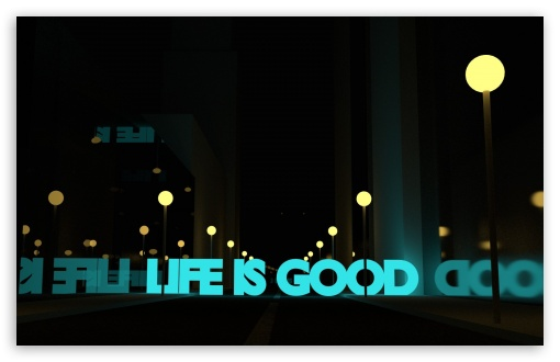 Life Is Good HD wallpaper for Wide 16:10 5:3 Widescreen WHXGA WQXGA WUXGA WXGA WGA ; HD 16:9 High Definition WQHD QWXGA 1080p 900p 720p QHD nHD ; Standard 3:2 Fullscreen DVGA HVGA HQVGA devices ( Apple PowerBook G4 iPhone 4 3G 3GS iPod Touch ) ; Mobile 5:3 3:2 16:9 - WGA DVGA HVGA HQVGA devices ( Apple PowerBook G4 iPhone 4 3G 3GS iPod Touch ) WQHD QWXGA 1080p 900p 720p QHD nHD ;