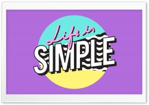Life is Simple Ultra HD Wallpaper for 4K UHD Widescreen desktop, tablet & smartphone