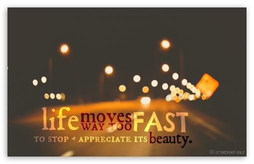 Life Moves To Fast HD wallpaper for Wide 16:10 5:3 Widescreen WHXGA WQXGA WUXGA WXGA WGA ; HD 16:9 High Definition WQHD QWXGA 1080p 900p 720p QHD nHD ; Standard 4:3 3:2 Fullscreen UXGA XGA SVGA DVGA HVGA HQVGA devices ( Apple PowerBook G4 iPhone 4 3G 3GS iPod Touch ) ; iPad 1/2/Mini ; Mobile 4:3 5:3 3:2 16:9 - UXGA XGA SVGA WGA DVGA HVGA HQVGA devices ( Apple PowerBook G4 iPhone 4 3G 3GS iPod Touch ) WQHD QWXGA 1080p 900p 720p QHD nHD ; Dual 5:4 QSXGA SXGA ;