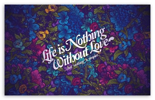 Life Nothing Without Love Ultra Hd Desktop Background Wallpaper