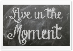 Live in the Moment HD Wide Wallpaper for 4K UHD Widescreen desktop & smartphone
