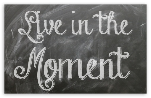 Live in the Moment ❤ 4K UHD Wallpaper for Wide 16:10 5:3 Widescreen WHXGA WQXGA WUXGA WXGA WGA ; 4K UHD 16:9 Ultra High Definition 2160p 1440p 1080p 900p 720p ; Standard 4:3 5:4 3:2 Fullscreen UXGA XGA SVGA QSXGA SXGA DVGA HVGA HQVGA ( Apple PowerBook G4 iPhone 4 3G 3GS iPod Touch ) ; iPad 1/2/Mini ; Mobile 4:3 5:3 3:2 16:9 5:4 - UXGA XGA SVGA WGA DVGA HVGA HQVGA ( Apple PowerBook G4 iPhone 4 3G 3GS iPod Touch ) 2160p 1440p 1080p 900p 720p QSXGA SXGA ; Dual 16:10 5:3 16:9 4:3 WHXGA WQXGA WUXGA WXGA WGA 2160p 1440p 1080p 900p 720p UXGA XGA SVGA ;