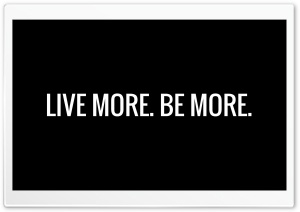 Live more, Be more HD Wide Wallpaper for 4K UHD Widescreen desktop & smartphone