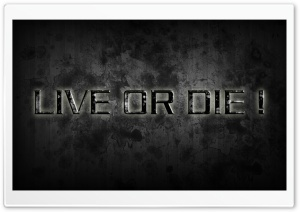Live or Die HD Wide Wallpaper for 4K UHD Widescreen desktop & smartphone