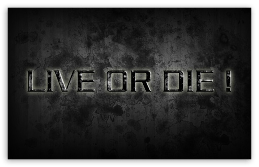 Live or Die HD wallpaper for Wide 16:10 5:3 Widescreen WHXGA WQXGA WUXGA WXGA WGA ; HD 16:9 High Definition WQHD QWXGA 1080p 900p 720p QHD nHD ; Standard 3:2 Fullscreen DVGA HVGA HQVGA devices ( Apple PowerBook G4 iPhone 4 3G 3GS iPod Touch ) ; Mobile 5:3 3:2 16:9 - WGA DVGA HVGA HQVGA devices ( Apple PowerBook G4 iPhone 4 3G 3GS iPod Touch ) WQHD QWXGA 1080p 900p 720p QHD nHD ;