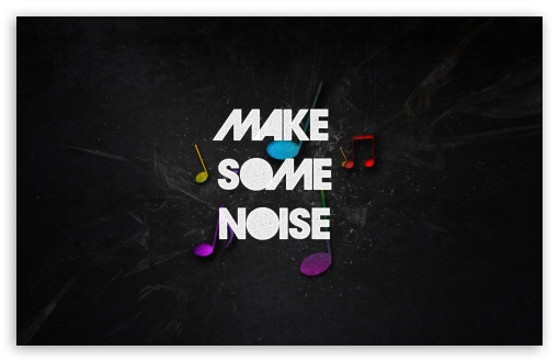 Make Some Noise HD wallpaper for Wide 16:10 5:3 Widescreen WHXGA WQXGA WUXGA WXGA WGA ; HD 16:9 High Definition WQHD QWXGA 1080p 900p 720p QHD nHD ; Standard 4:3 5:4 3:2 Fullscreen UXGA XGA SVGA QSXGA SXGA DVGA HVGA HQVGA devices ( Apple PowerBook G4 iPhone 4 3G 3GS iPod Touch ) ; Tablet 1:1 ; iPad 1/2/Mini ; Mobile 4:3 5:3 3:2 16:9 5:4 - UXGA XGA SVGA WGA DVGA HVGA HQVGA devices ( Apple PowerBook G4 iPhone 4 3G 3GS iPod Touch ) WQHD QWXGA 1080p 900p 720p QHD nHD QSXGA SXGA ; Dual 4:3 5:4 UXGA XGA SVGA QSXGA SXGA ;