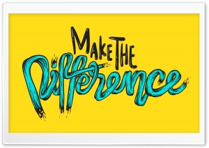 Make the Difference Ultra HD Wallpaper for 4K UHD Widescreen desktop, tablet & smartphone