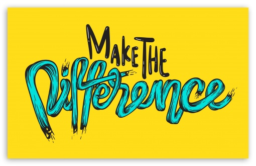 Make the Difference UltraHD Wallpaper for Wide 16:10 5:3 Widescreen WHXGA WQXGA WUXGA WXGA WGA ; UltraWide 21:9 24:10 ; 8K UHD TV 16:9 Ultra High Definition 2160p 1440p 1080p 900p 720p ; UHD 16:9 2160p 1440p 1080p 900p 720p ; Standard 4:3 5:4 3:2 Fullscreen UXGA XGA SVGA QSXGA SXGA DVGA HVGA HQVGA ( Apple PowerBook G4 iPhone 4 3G 3GS iPod Touch ) ; Tablet 1:1 ; iPad 1/2/Mini ; Mobile 4:3 5:3 3:2 16:9 5:4 - UXGA XGA SVGA WGA DVGA HVGA HQVGA ( Apple PowerBook G4 iPhone 4 3G 3GS iPod Touch ) 2160p 1440p 1080p 900p 720p QSXGA SXGA ; Dual 4:3 5:4 UXGA XGA SVGA QSXGA SXGA ;