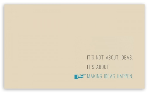 Making Ideas Happen HD wallpaper for Wide 5:3 Widescreen WGA ; HD 16:9 High Definition WQHD QWXGA 1080p 900p 720p QHD nHD ; Standard 4:3 Fullscreen UXGA XGA SVGA ; iPad 1/2/Mini ; Mobile 4:3 5:3 16:9 - UXGA XGA SVGA WGA WQHD QWXGA 1080p 900p 720p QHD nHD ;