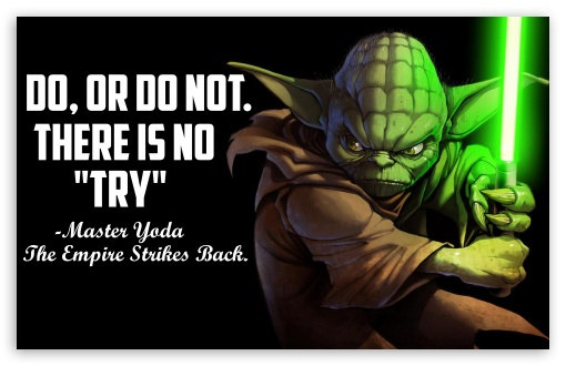 Master Yoda Quote - 4K ❤ 4K UHD Wallpaper for Wide 16:10 5:3 Widescreen WHXGA WQXGA WUXGA WXGA WGA ; 4K UHD 16:9 Ultra High Definition 2160p 1440p 1080p 900p 720p ; UHD 16:9 2160p 1440p 1080p 900p 720p ; Standard 3:2 Fullscreen DVGA HVGA HQVGA ( Apple PowerBook G4 iPhone 4 3G 3GS iPod Touch ) ; iPad 1/2/Mini ; Mobile 4:3 5:3 3:2 16:9 - UXGA XGA SVGA WGA DVGA HVGA HQVGA ( Apple PowerBook G4 iPhone 4 3G 3GS iPod Touch ) 2160p 1440p 1080p 900p 720p ;