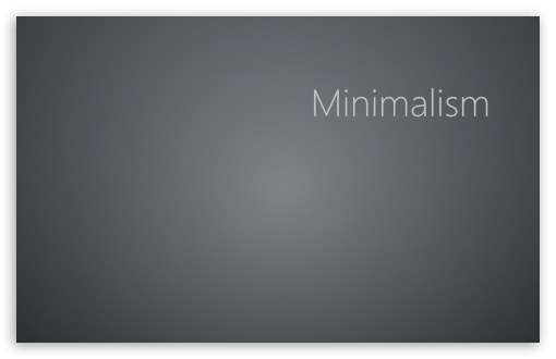 Minimalism HD wallpaper for Wide 16:10 5:3 Widescreen WHXGA WQXGA WUXGA WXGA WGA ; HD 16:9 High Definition WQHD QWXGA 1080p 900p 720p QHD nHD ; Standard 4:3 5:4 3:2 Fullscreen UXGA XGA SVGA QSXGA SXGA DVGA HVGA HQVGA devices ( Apple PowerBook G4 iPhone 4 3G 3GS iPod Touch ) ; Tablet 1:1 ; iPad 1/2/Mini ; Mobile 4:3 5:3 3:2 16:9 5:4 - UXGA XGA SVGA WGA DVGA HVGA HQVGA devices ( Apple PowerBook G4 iPhone 4 3G 3GS iPod Touch ) WQHD QWXGA 1080p 900p 720p QHD nHD QSXGA SXGA ; Dual 16:10 5:3 16:9 4:3 5:4 WHXGA WQXGA WUXGA WXGA WGA WQHD QWXGA 1080p 900p 720p QHD nHD UXGA XGA SVGA QSXGA SXGA ;
