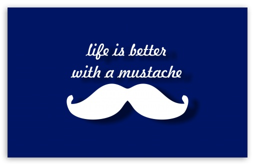 Mustache ❤ 4K UHD Wallpaper for Wide 16:10 5:3 Widescreen WHXGA WQXGA WUXGA WXGA WGA ; 4K UHD 16:9 Ultra High Definition 2160p 1440p 1080p 900p 720p ; UHD 16:9 2160p 1440p 1080p 900p 720p ; Standard 4:3 5:4 3:2 Fullscreen UXGA XGA SVGA QSXGA SXGA DVGA HVGA HQVGA ( Apple PowerBook G4 iPhone 4 3G 3GS iPod Touch ) ; Tablet 1:1 ; iPad 1/2/Mini ; Mobile 4:3 5:3 3:2 16:9 5:4 - UXGA XGA SVGA WGA DVGA HVGA HQVGA ( Apple PowerBook G4 iPhone 4 3G 3GS iPod Touch ) 2160p 1440p 1080p 900p 720p QSXGA SXGA ; Dual 5:4 QSXGA SXGA ;