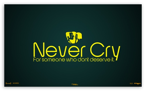 Never Cry For Someone Who Dont Deserve It HD wallpaper for Wide 5:3 Widescreen WGA ; HD 16:9 High Definition WQHD QWXGA 1080p 900p 720p QHD nHD ; Mobile 5:3 16:9 - WGA WQHD QWXGA 1080p 900p 720p QHD nHD ;