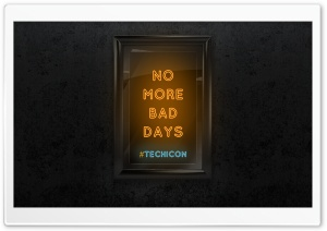 NO MORE BAD DAYS www.techicon.tk Ultra HD Wallpaper for 4K UHD Widescreen desktop, tablet & smartphone