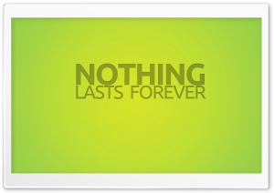 Nothing Lasts Forever HD Wide Wallpaper for 4K UHD Widescreen desktop & smartphone