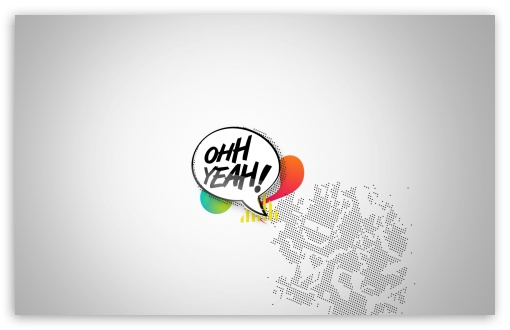 OHH Yeah HD wallpaper for Wide 16:10 5:3 Widescreen WHXGA WQXGA WUXGA WXGA WGA ; HD 16:9 High Definition WQHD QWXGA 1080p 900p 720p QHD nHD ; Standard 4:3 5:4 3:2 Fullscreen UXGA XGA SVGA QSXGA SXGA DVGA HVGA HQVGA devices ( Apple PowerBook G4 iPhone 4 3G 3GS iPod Touch ) ; Tablet 1:1 ; iPad 1/2/Mini ; Mobile 4:3 5:3 3:2 16:9 5:4 - UXGA XGA SVGA WGA DVGA HVGA HQVGA devices ( Apple PowerBook G4 iPhone 4 3G 3GS iPod Touch ) WQHD QWXGA 1080p 900p 720p QHD nHD QSXGA SXGA ;