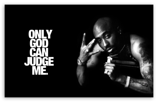 Only God Can Judge Me - Tupac ❤ 4K UHD Wallpaper for Wide 16:10 5:3 Widescreen WHXGA WQXGA WUXGA WXGA WGA ; 4K UHD 16:9 Ultra High Definition 2160p 1440p 1080p 900p 720p ; Smartphone 16:9 3:2 5:3 2160p 1440p 1080p 900p 720p DVGA HVGA HQVGA ( Apple PowerBook G4 iPhone 4 3G 3GS iPod Touch ) WGA ; iPad 1/2/Mini ; Mobile 4:3 5:3 3:2 16:9 - UXGA XGA SVGA WGA DVGA HVGA HQVGA ( Apple PowerBook G4 iPhone 4 3G 3GS iPod Touch ) 2160p 1440p 1080p 900p 720p ;