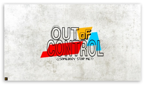 Out of Control ❤ 4K UHD Wallpaper for 4K UHD 16:9 Ultra High Definition 2160p 1440p 1080p 900p 720p ; Tablet 1:1 ; iPad 1/2/Mini ; Mobile 4:3 16:9 - UXGA XGA SVGA 2160p 1440p 1080p 900p 720p ;