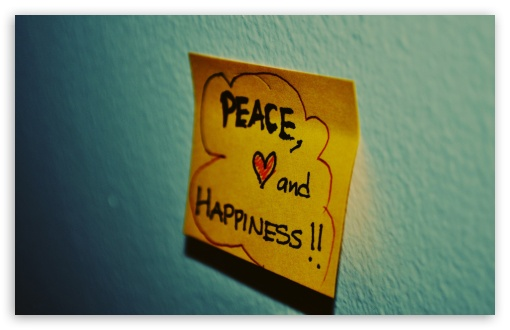 Peace, Love And Happiness HD wallpaper for Wide 16:10 5:3 Widescreen WHXGA WQXGA WUXGA WXGA WGA ; HD 16:9 High Definition WQHD QWXGA 1080p 900p 720p QHD nHD ; UHD 16:9 WQHD QWXGA 1080p 900p 720p QHD nHD ; Standard 4:3 5:4 3:2 Fullscreen UXGA XGA SVGA QSXGA SXGA DVGA HVGA HQVGA devices ( Apple PowerBook G4 iPhone 4 3G 3GS iPod Touch ) ; Tablet 1:1 ; iPad 1/2/Mini ; Mobile 4:3 5:3 3:2 16:9 5:4 - UXGA XGA SVGA WGA DVGA HVGA HQVGA devices ( Apple PowerBook G4 iPhone 4 3G 3GS iPod Touch ) WQHD QWXGA 1080p 900p 720p QHD nHD QSXGA SXGA ;