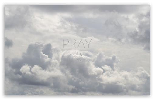 PRAY FIRST ❤ 4K UHD Wallpaper for Wide 16:10 5:3 Widescreen WHXGA WQXGA WUXGA WXGA WGA ; 4K UHD 16:9 Ultra High Definition 2160p 1440p 1080p 900p 720p ; UHD 16:9 2160p 1440p 1080p 900p 720p ; Standard 4:3 5:4 3:2 Fullscreen UXGA XGA SVGA QSXGA SXGA DVGA HVGA HQVGA ( Apple PowerBook G4 iPhone 4 3G 3GS iPod Touch ) ; Smartphone 5:3 WGA ; Tablet 1:1 ; iPad 1/2/Mini ; Mobile 4:3 5:3 3:2 16:9 5:4 - UXGA XGA SVGA WGA DVGA HVGA HQVGA ( Apple PowerBook G4 iPhone 4 3G 3GS iPod Touch ) 2160p 1440p 1080p 900p 720p QSXGA SXGA ;