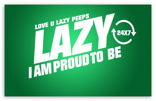 Proud To Be Lazy HD wallpaper for Wide 16:10 5:3 Widescreen WHXGA WQXGA WUXGA WXGA WGA ; HD 16:9 High Definition WQHD QWXGA 1080p 900p 720p QHD nHD ; Standard 4:3 5:4 3:2 Fullscreen UXGA XGA SVGA QSXGA SXGA DVGA HVGA HQVGA devices ( Apple PowerBook G4 iPhone 4 3G 3GS iPod Touch ) ; iPad 1/2/Mini ; Mobile 4:3 5:3 3:2 16:9 5:4 - UXGA XGA SVGA WGA DVGA HVGA HQVGA devices ( Apple PowerBook G4 iPhone 4 3G 3GS iPod Touch ) WQHD QWXGA 1080p 900p 720p QHD nHD QSXGA SXGA ;