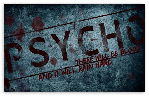 PSYCHO HD wallpaper for Wide 16:10 5:3 Widescreen WHXGA WQXGA WUXGA WXGA WGA ; HD 16:9 High Definition WQHD QWXGA 1080p 900p 720p QHD nHD ; Standard 4:3 Fullscreen UXGA XGA SVGA ; iPad 1/2/Mini ; Mobile 4:3 5:3 16:9 - UXGA XGA SVGA WGA WQHD QWXGA 1080p 900p 720p QHD nHD ;