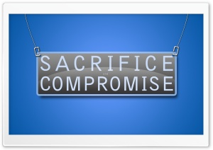Sacrifice and Compromise HD Wide Wallpaper for 4K UHD Widescreen desktop & smartphone