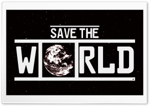 SAVE THE WORLD HD Wide Wallpaper for Widescreen