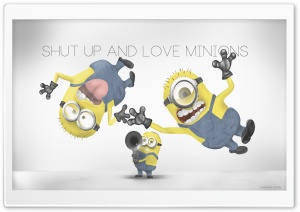 Shut Up and Love Minions Ultra HD Wallpaper for 4K UHD Widescreen desktop, tablet & smartphone