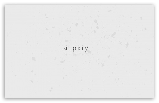 Simplicity HD wallpaper for Wide 16:10 5:3 Widescreen WHXGA WQXGA WUXGA WXGA WGA ; HD 16:9 High Definition WQHD QWXGA 1080p 900p 720p QHD nHD ; Standard 4:3 5:4 3:2 Fullscreen UXGA XGA SVGA QSXGA SXGA DVGA HVGA HQVGA devices ( Apple PowerBook G4 iPhone 4 3G 3GS iPod Touch ) ; Tablet 1:1 ; iPad 1/2/Mini ; Mobile 4:3 5:3 3:2 16:9 5:4 - UXGA XGA SVGA WGA DVGA HVGA HQVGA devices ( Apple PowerBook G4 iPhone 4 3G 3GS iPod Touch ) WQHD QWXGA 1080p 900p 720p QHD nHD QSXGA SXGA ;