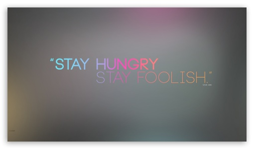 Stay Foolish ❤ 4K UHD Wallpaper for 4K UHD 16:9 Ultra High Definition 2160p 1440p 1080p 900p 720p ; Mobile 16:9 - 2160p 1440p 1080p 900p 720p ;