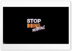 Stop Doing Nothing Ultra HD Wallpaper for 4K UHD Widescreen desktop, tablet & smartphone