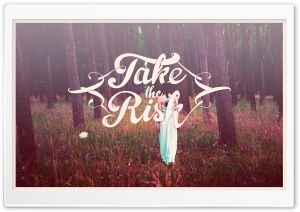 Take the Risk HD Wide Wallpaper for Widescreen